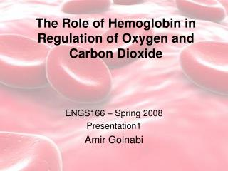 The Role of Hemoglobin in Regulation of Oxygen and Carbon Dioxide