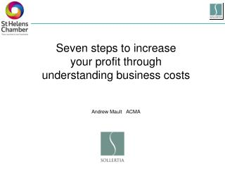 Seven steps to increase  your profit through understanding business costs Andrew Mault   ACMA