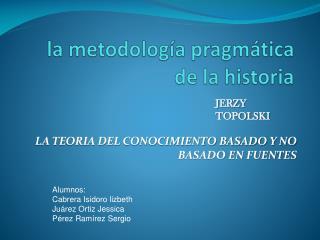 la metodolog�a pragm�tica de la historia