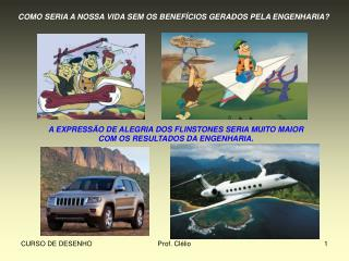 COMO SERIA A NOSSA VIDA SEM OS BENEFÍCIOS GERADOS PELA ENGENHARIA?