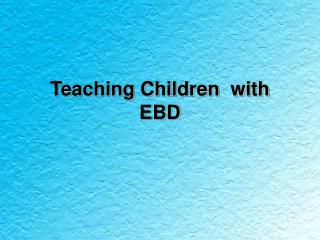 Teaching Children  with EBD