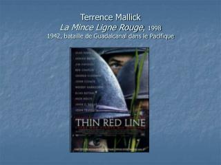 Terrence Mallick  La Mince Ligne Rouge ,  1998 1942, bataille de Guadalcanal dans le Pacifique