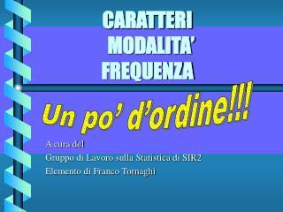 CARATTERI      MODALITA' FREQUENZA