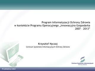 Krzysztof Nyczaj Centrum System�w Informacyjnych Ochrony Zdrowia
