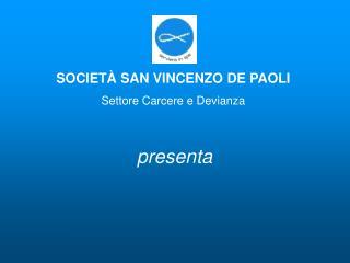 SOCIETÀ SAN VINCENZO DE PAOLI Settore Carcere e Devianza