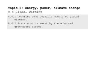 Topic 8: Energy, power, climate change 8.6 Global warming