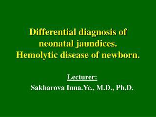 Differential diagnosis of neonatal jaundices. Hemolytic disease of newborn.