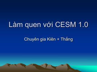 Làm quen với CESM 1.0