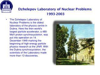 Dzhelepov Laboratory of Nuclear Problems  1993-2003