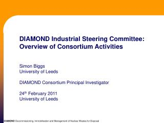 DIAMOND Industrial Steering Committee: Overview of Consortium Activities   Simon Biggs University of Leeds  DIAMOND Cons