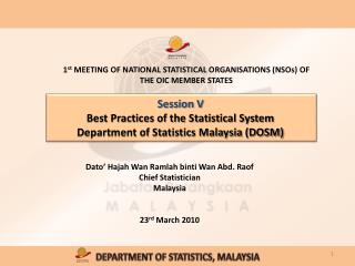 Session V  Best Practices of the Statistical System Department of Statistics Malaysia (DOSM)