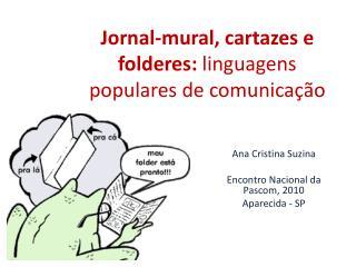 Jornal-mural, cartazes e folderes:  linguagens populares de comunicação