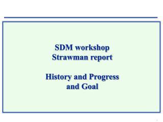 SDM workshop  Strawman report  History and Progress and Goal