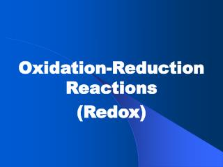 Oxidation-Reduction Reactions (Redox)
