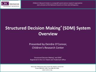 Structured Decision Making  SDM System Overview  Presented by Deirdre O Connor, Childrens Research Center   Structured D