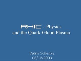 - Physics and the Quark-Gluon Plasma