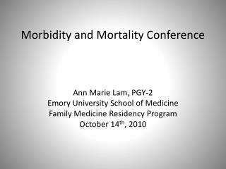 Morbidity and Mortality Conference    Ann Marie Lam, PGY-2 Emory University School of Medicine Family Medicine Residency