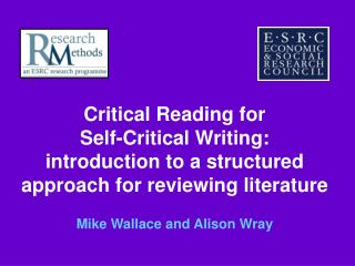 Critical Reading for Self-Critical Writing: introduction to a structured approach for reviewing literature   Mike Wallac