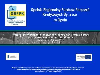 Opolski Regionalny Fundusz Poręczeń Kredytowych Sp. z o.o.  w Opolu