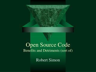 Open Source Code Benefits and Detriments (sort of)
