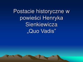 """Postacie historyczne w powieści Henryka Sienkiewicza """"Quo Vadis"""""""