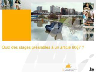 Quid des stages préalables à un article 60§7 ?