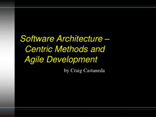 Software Architecture –    Centric Methods and    Agile Development