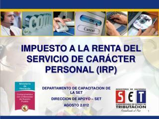 IMPUESTO A LA RENTA DEL SERVICIO DE CARÁCTER PERSONAL (IRP)