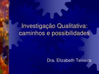 Investigação Qualitativa :  caminhos e possibilidades