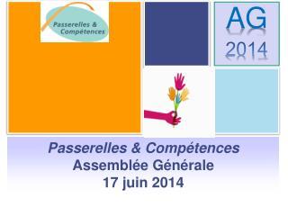 Passerelles & Compétences Assemblée Générale 17 juin 2014