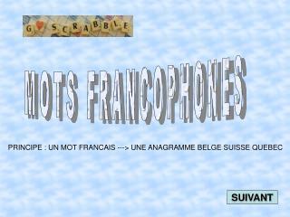 PRINCIPE: UN MOT FRANCAIS ---> UNE ANAGRAMME BELGE SUISSE QUEBEC