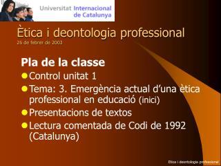 Ètica i deontologia professional 26 de febrer de 2003