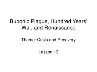 Bubonic Plague, Hundred Years' War, and Renaissance Theme: Crisis and Recovery