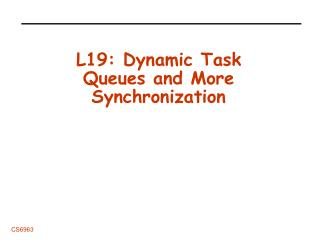 L19: Dynamic Task Queues and More Synchronization