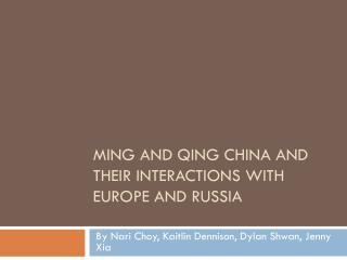MING AND QING CHINA AND THEIR INTERACTIONS WITH EUROPE AND RUSSIA