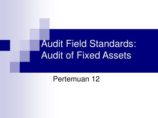 Audit Field Standards: Audit of Fixed Assets