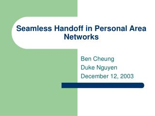 Seamless Handoff in Personal Area Networks