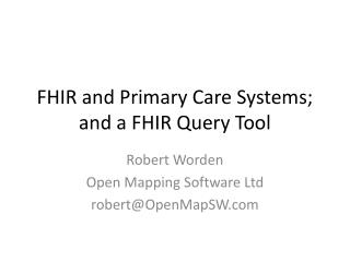 FHIR and Primary Care Systems; and a FHIR Query Tool