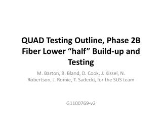 "QUAD Testing Outline, Phase 2B Fiber Lower ""half"" Build-up and Testing"