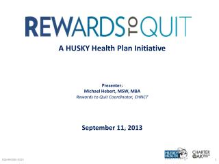 A HUSKY Health Plan Initiative Presenter: Michael Hebert, MSW, MBA