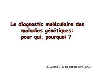 Le diagnostic moléculaire des maladies génétiques: pour qui, pourquoi ?