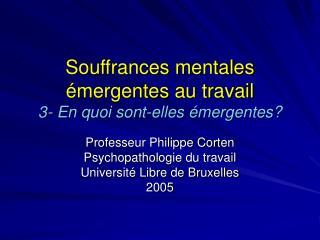 Souffrances mentales émergentes au travail 3- En quoi sont-elles émergentes?