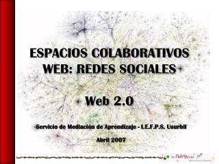 ESPACIOS COLABORATIVOS WEB: REDES SOCIALES Web 2.0