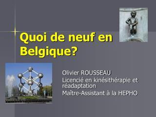 Quoi de neuf en Belgique?