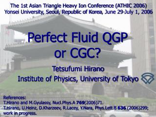 Perfect Fluid QGP  or CGC?