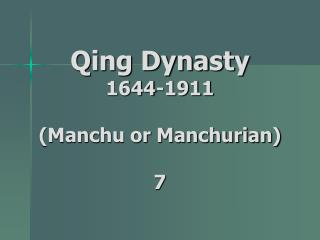 Qing Dynasty 1644-1911 (Manchu or Manchurian) 7