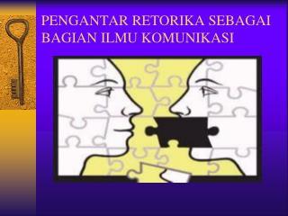 PENGANTAR RETORIKA SEBAGAI BAGIAN ILMU KOMUNIKASI