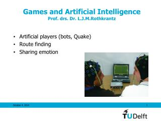 Games and Artificial Intelligence Prof. drs. Dr. L.J.M.Rothkrantz