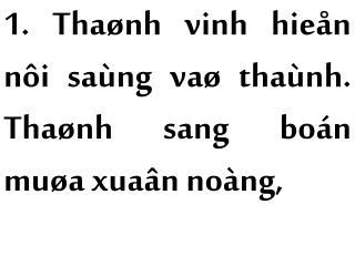 1. Thaønh vinh hieån nôi saùng vaø thaùnh. Thaønh sang boán muøa xuaân noàng,