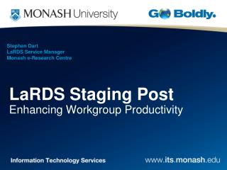 Stephen Dart	 LaRDS Service Manager Monash e-Research Centre